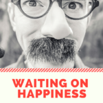 Waiting on Happiness