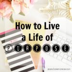 How to Live a Life of Purpose