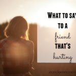 What to Say to a Hurting Friend