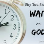 Why We Should Wait on God