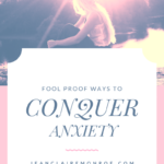Fool Proof Ways to Conquer Anxiety