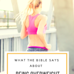 What the Bible Says About Being Overweight